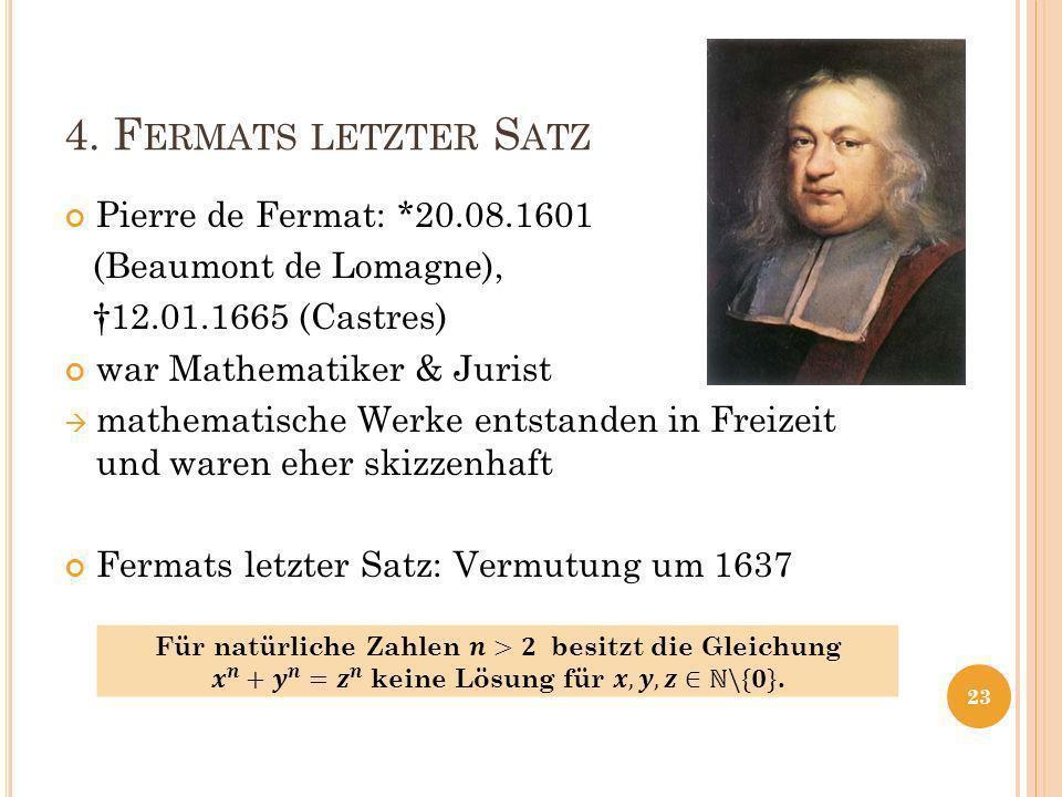 4. F ERMATS LETZTER S ATZ Pierre de Fermat: *20.08.1601 (Beaumont de Lomagne), 12.01.1665 (Castres) war Mathematiker & Jurist mathematische Werke ents