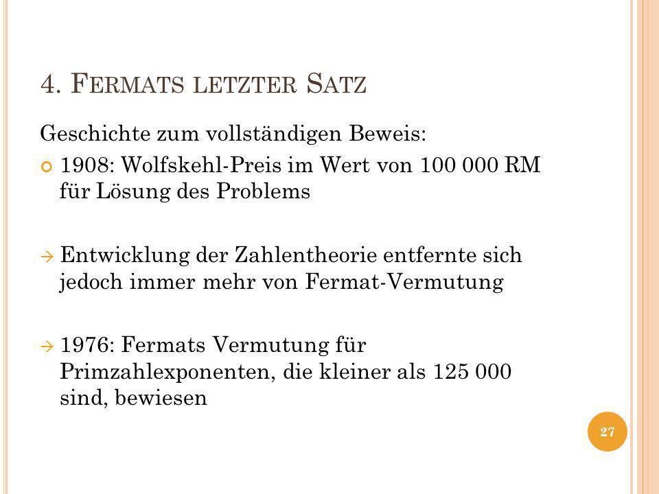 4. F ERMATS LETZTER S ATZ Geschichte zum vollständigen Beweis: 1908: Wolfskehl-Preis im Wert von 100 000 RM für Lösung des Problems Entwicklung der Za