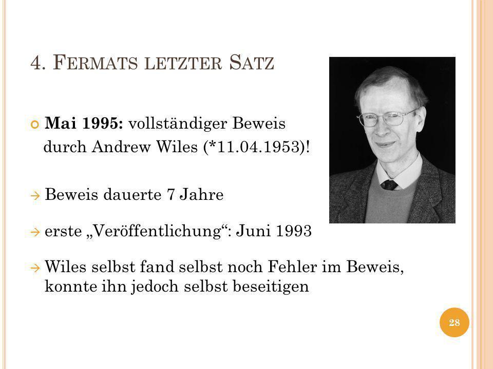 4.F ERMATS LETZTER S ATZ Mai 1995: vollständiger Beweis durch Andrew Wiles (*11.04.1953).