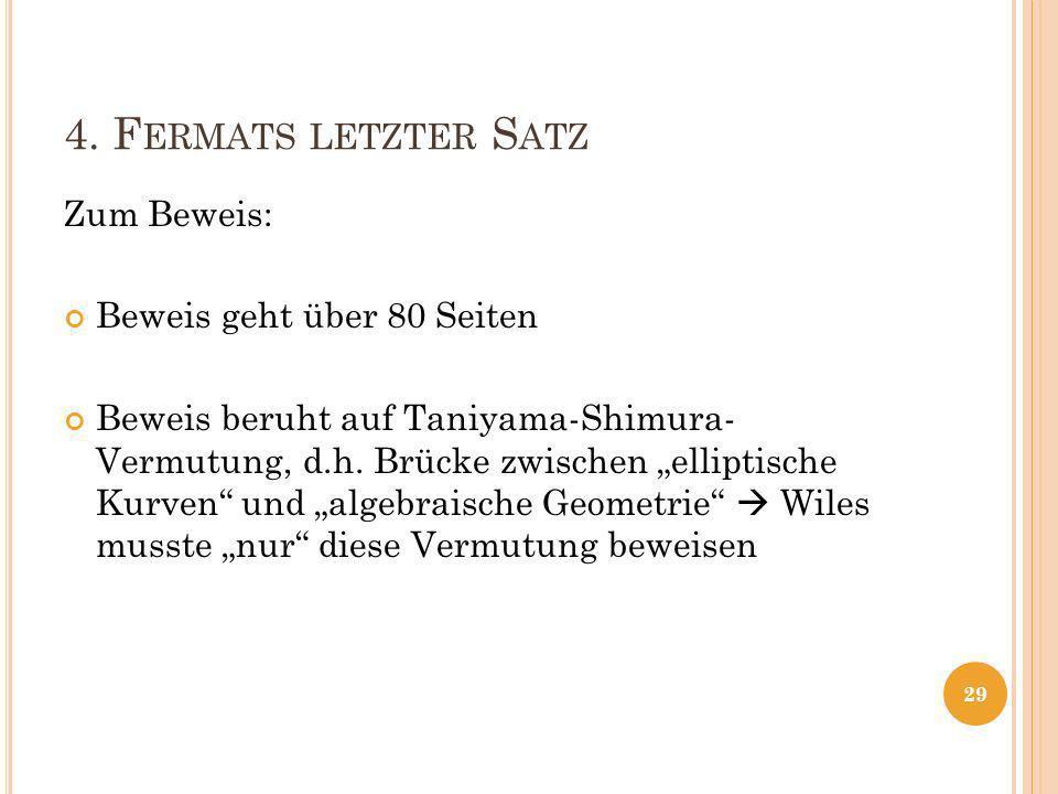 4. F ERMATS LETZTER S ATZ Zum Beweis: Beweis geht über 80 Seiten Beweis beruht auf Taniyama-Shimura- Vermutung, d.h. Brücke zwischen elliptische Kurve