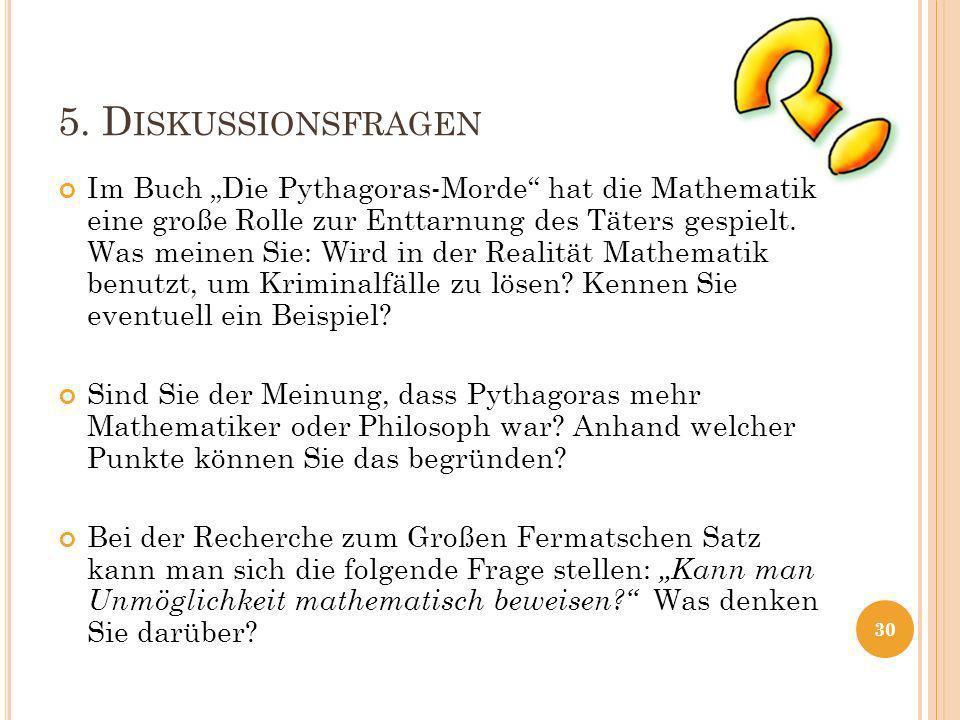 5. D ISKUSSIONSFRAGEN Im Buch Die Pythagoras-Morde hat die Mathematik eine große Rolle zur Enttarnung des Täters gespielt. Was meinen Sie: Wird in der