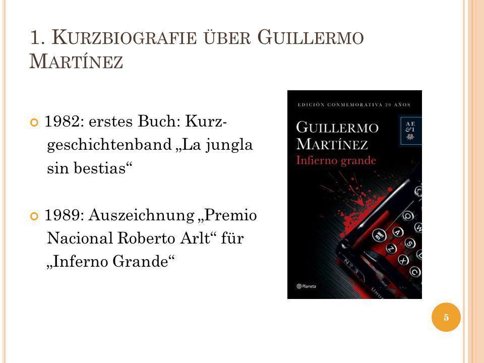 1. K URZBIOGRAFIE ÜBER G UILLERMO M ARTÍNEZ 1982: erstes Buch: Kurz- geschichtenband La jungla sin bestias 1989: Auszeichnung Premio Nacional Roberto