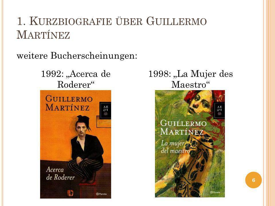 1. K URZBIOGRAFIE ÜBER G UILLERMO M ARTÍNEZ weitere Bucherscheinungen: 6 1992: Acerca de Roderer 1998: La Mujer des Maestro