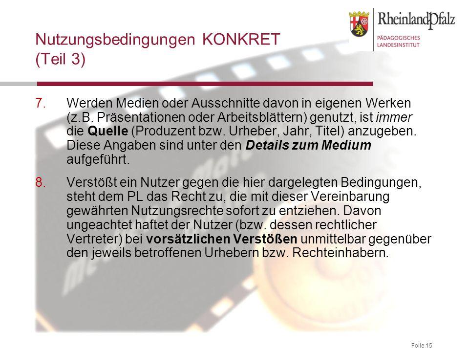 Folie 15 Nutzungsbedingungen KONKRET (Teil 3) 7.Werden Medien oder Ausschnitte davon in eigenen Werken (z.B. Präsentationen oder Arbeitsblättern) genu