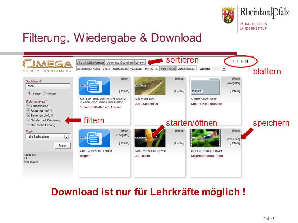 Folie 5 Filterung, Wiedergabe & Download Download ist nur für Lehrkräfte möglich ! filtern sortieren starten/öffnen blättern speichern