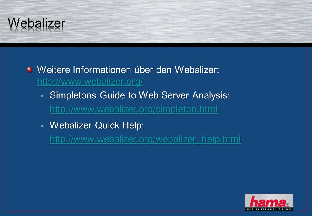 Weitere Informationen über den Webalizer: http://www.webalizer.org/ http://www.webalizer.org/ -Simpletons Guide to Web Server Analysis: http://www.web