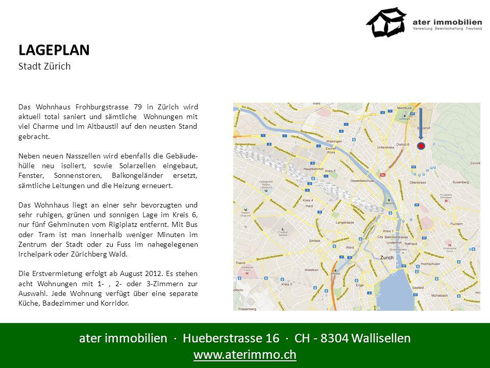 ater immobilien · Hueberstrasse 16 · CH - 8304 Wallisellen www.aterimmo.ch LAGEPLAN Stadt Zürich Das Wohnhaus Frohburgstrasse 79 in Zürich wird aktuel
