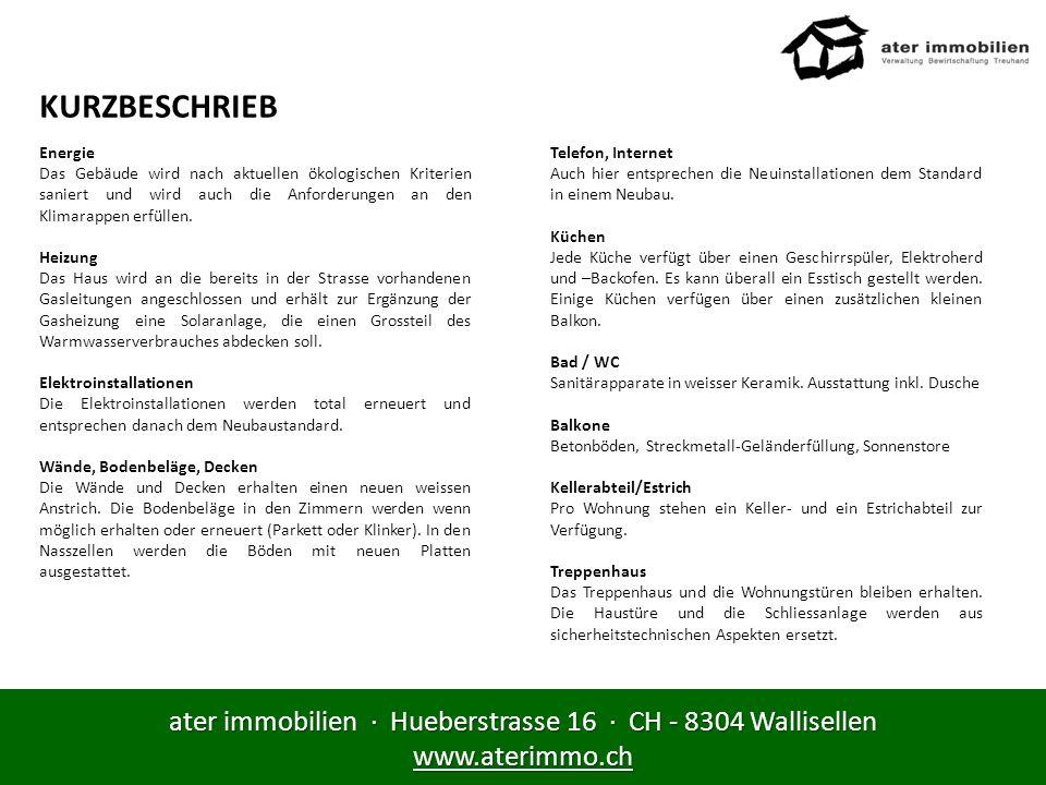 ater immobilien · Hueberstrasse 16 · CH - 8304 Wallisellen www.aterimmo.ch KURZBESCHRIEB Energie Das Gebäude wird nach aktuellen ökologischen Kriterie