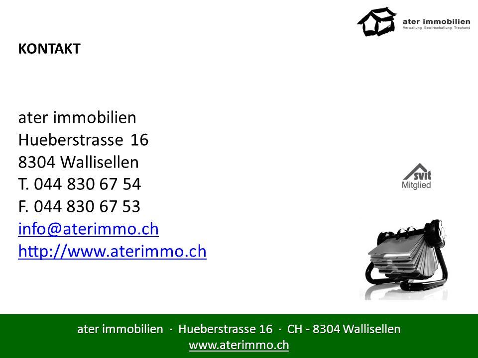 ater immobilien · Hueberstrasse 16 · CH - 8304 Wallisellen www.aterimmo.ch KONTAKT ater immobilien Hueberstrasse 16 8304 Wallisellen T. 044 830 67 54