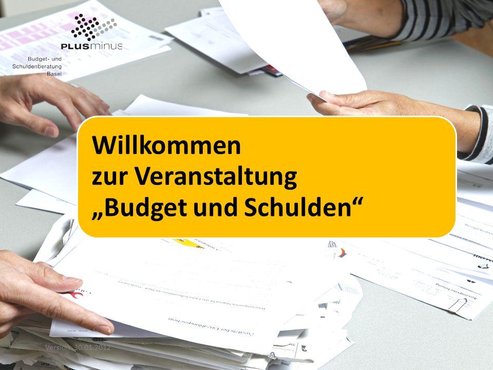 Willkommen zur Veranstaltung Budget und Schulden Version 30.01.2012
