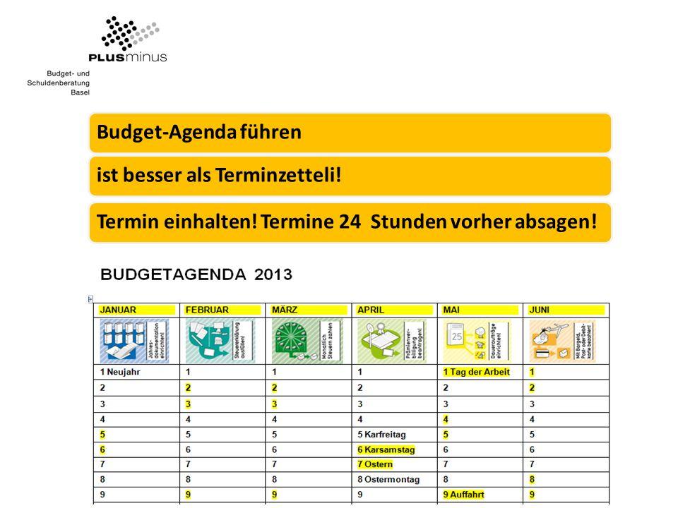 Budget-Agenda führenist besser als Terminzetteli!Termin einhalten! Termine 24 Stunden vorher absagen!