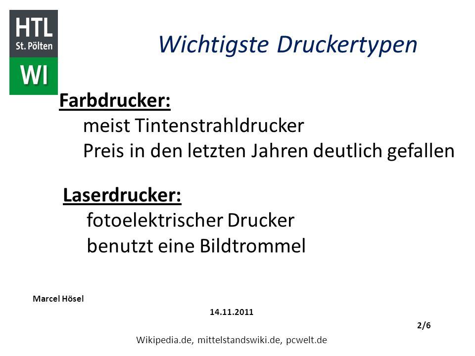Wichtigste Druckertypen Marcel Hösel 14.11.2011 2/6 Wikipedia.de, mittelstandswiki.de, pcwelt.de Laserdrucker: fotoelektrischer Drucker benutzt eine B