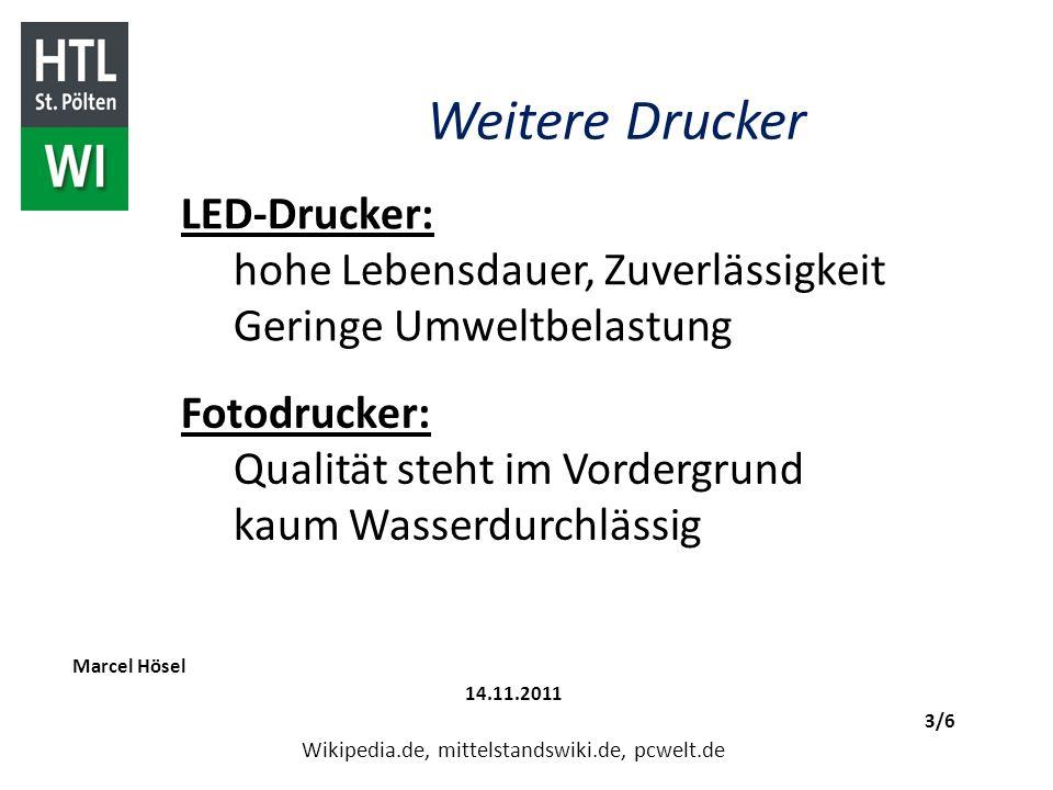 Weitere Drucker Marcel Hösel 14.11.2011 3/6 Wikipedia.de, mittelstandswiki.de, pcwelt.de LED-Drucker: hohe Lebensdauer, Zuverlässigkeit Geringe Umwelt
