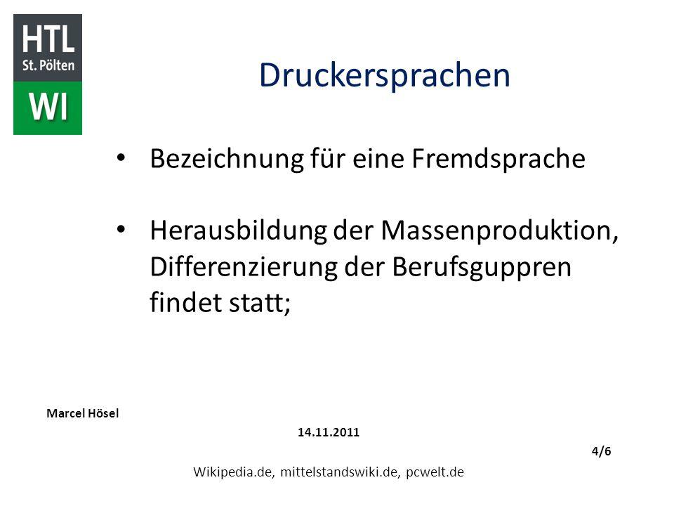 Druckersprachen Marcel Hösel 14.11.2011 4/6 Wikipedia.de, mittelstandswiki.de, pcwelt.de Bezeichnung für eine Fremdsprache Herausbildung der Massenpro