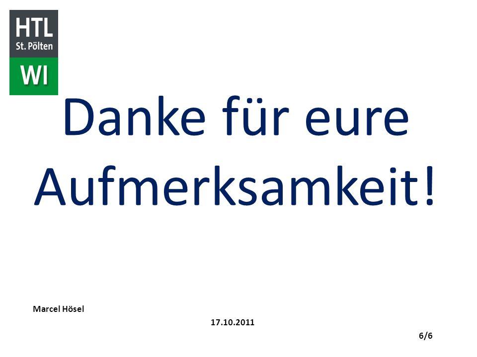Danke für eure Aufmerksamkeit! Marcel Hösel 17.10.2011 6/6