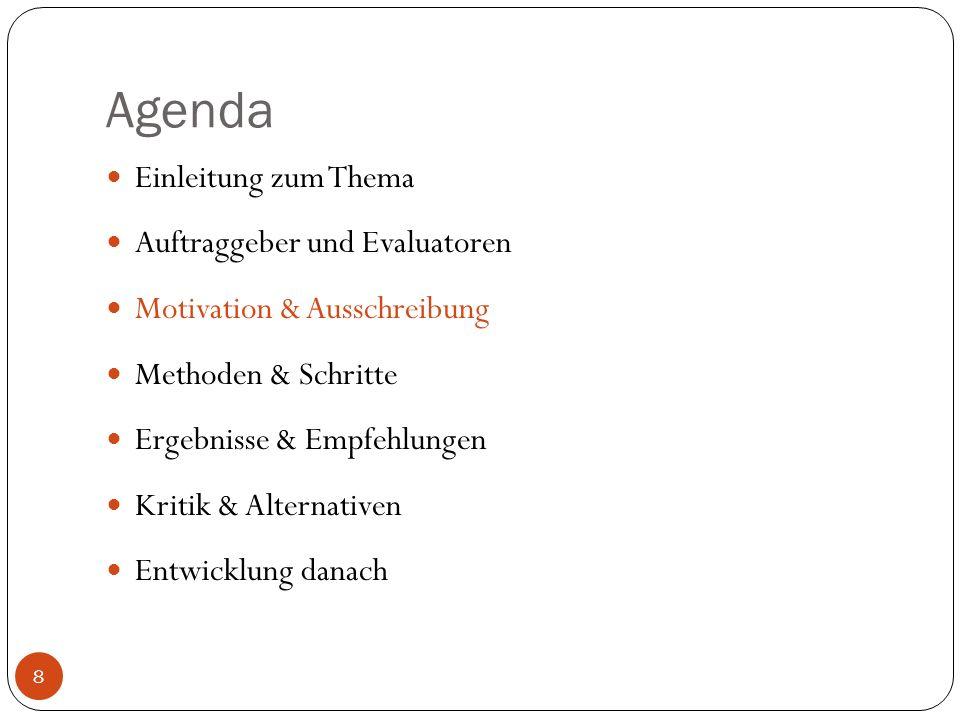 Agenda Einleitung zum Thema Auftraggeber und Evaluatoren Motivation & Ausschreibung Methoden & Schritte Ergebnisse & Empfehlungen Kritik & Alternative