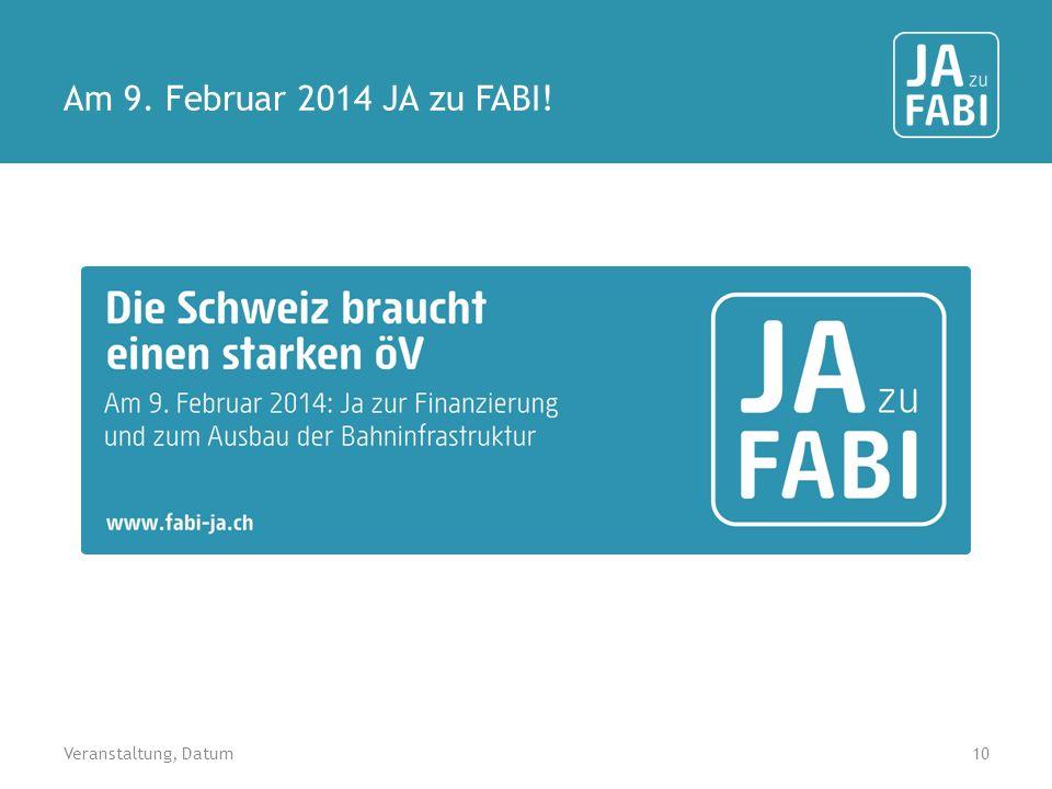 Am 9. Februar 2014 JA zu FABI! 10Veranstaltung, Datum