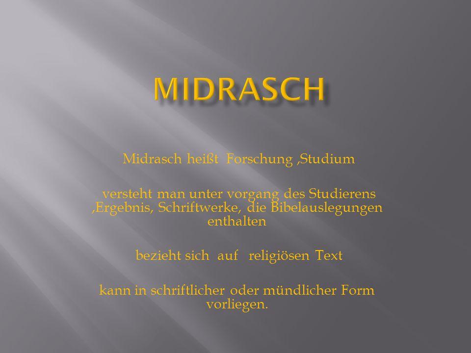 Midrasch heißt Forschung,Studium versteht man unter vorgang des Studierens,Ergebnis, Schriftwerke, die Bibelauslegungen enthalten bezieht sich auf rel