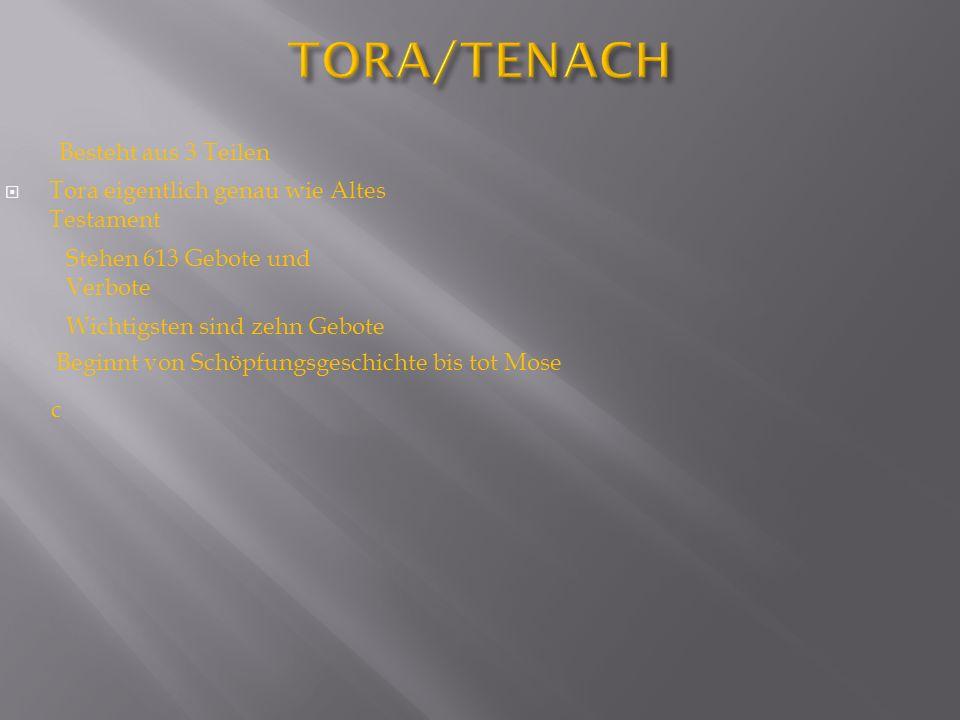 Tora eigentlich genau wie Altes Testament Stehen 613 Gebote und Verbote Wichtigsten sind zehn Gebote Beginnt von Schöpfungsgeschichte bis tot Mose c Besteht aus 3 Teilen