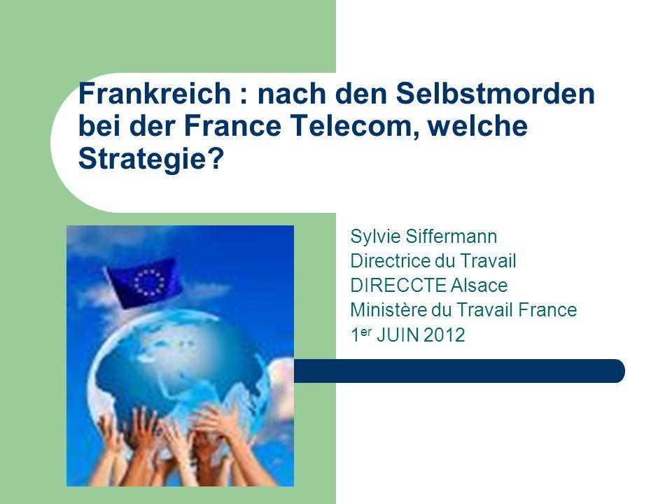 Frankreich : nach den Selbstmorden bei der France Telecom, welche Strategie? Sylvie Siffermann Directrice du Travail DIRECCTE Alsace Ministère du Trav