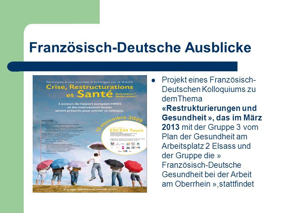 Französisch-Deutsche Ausblicke Projekt eines Französisch- Deutschen Kolloquiums zu demThema «Restrukturierungen und Gesundheit », das im März 2013 mit