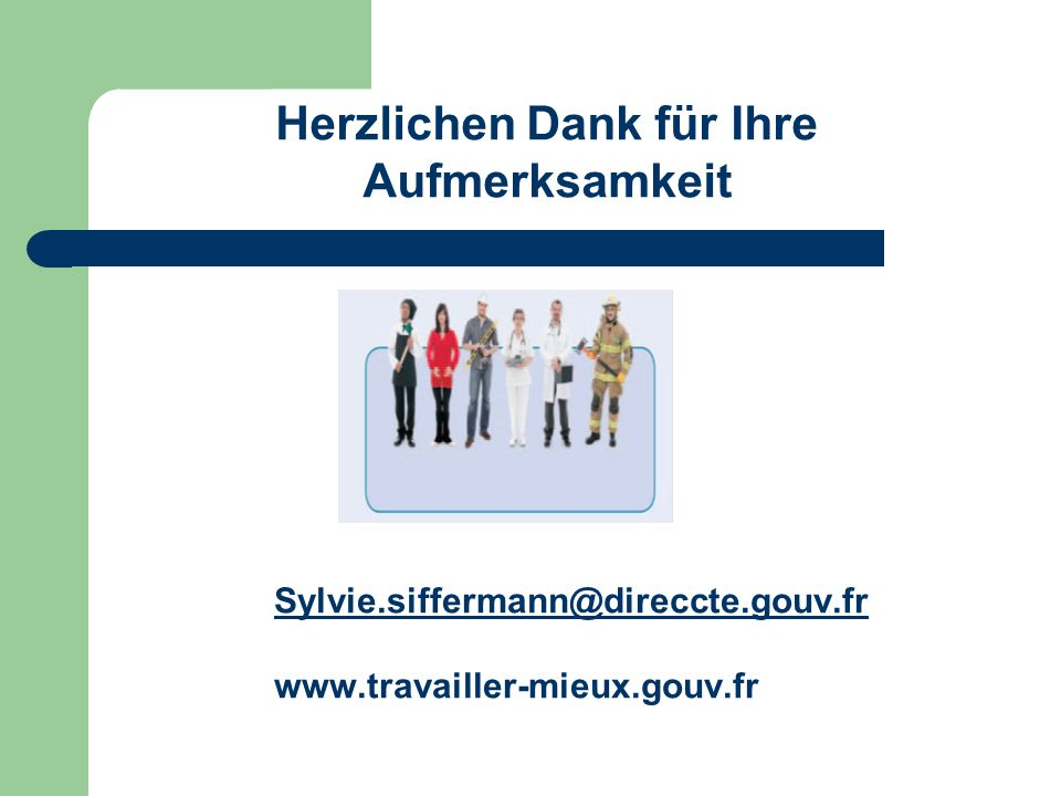 Sylvie.siffermann@direccte.gouv.fr www.travailler-mieux.gouv.fr Herzlichen Dank für Ihre Aufmerksamkeit