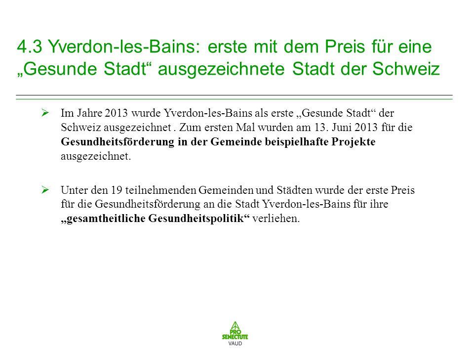4.3 Yverdon-les-Bains: erste mit dem Preis für eine Gesunde Stadt ausgezeichnete Stadt der Schweiz Im Jahre 2013 wurde Yverdon-les-Bains als erste Gesunde Stadt der Schweiz ausgezeichnet.