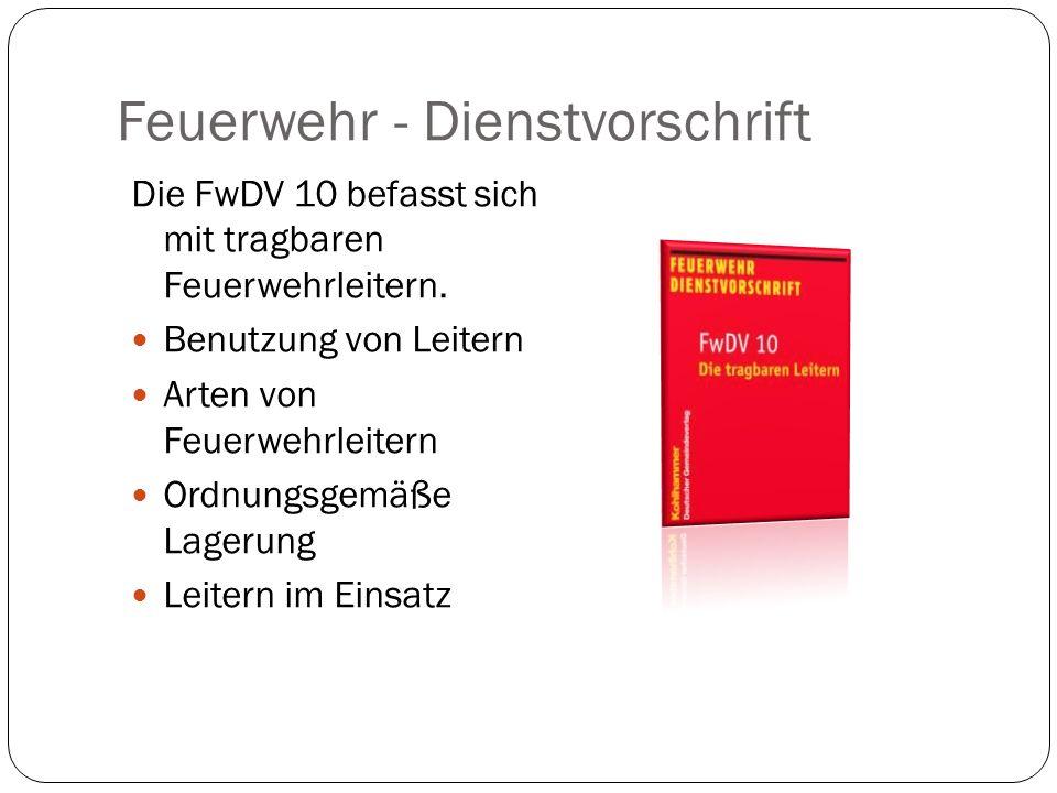 Feuerwehr - Dienstvorschrift Die FwDV 10 befasst sich mit tragbaren Feuerwehrleitern.