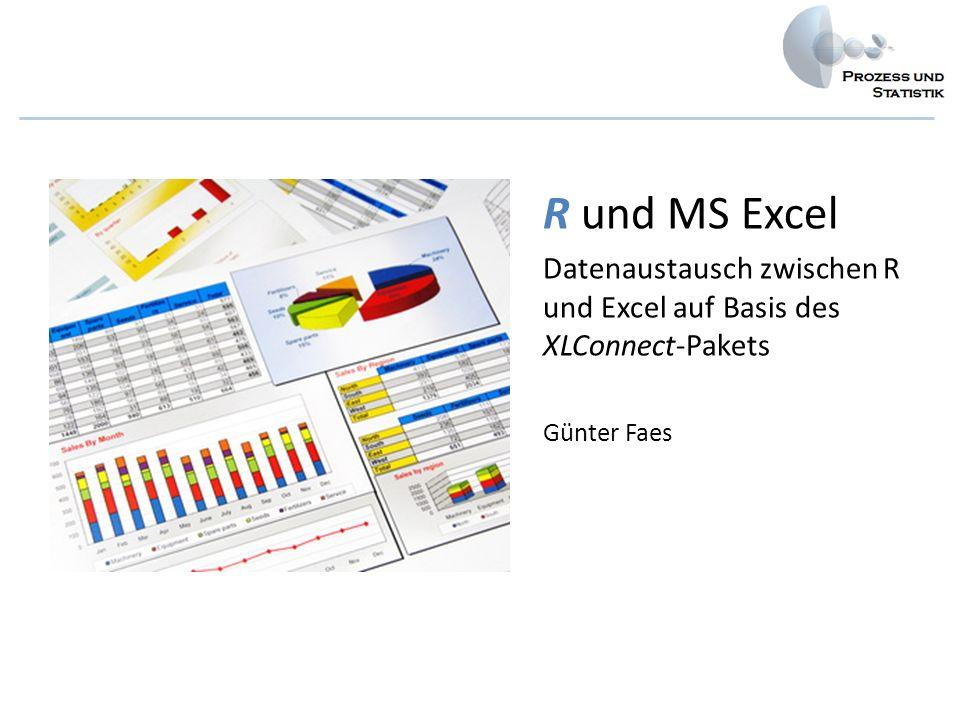 R und MS Excel Datenaustausch zwischen R und Excel auf Basis des XLConnect-Pakets Günter Faes