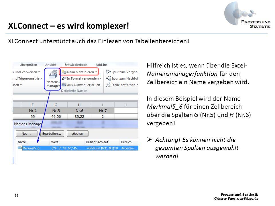 Prozess und Statistik Günter Faes, pus@faes.de 11 XLConnect – es wird komplexer! Hilfreich ist es, wenn über die Excel- Namensmanagerfunktion für den