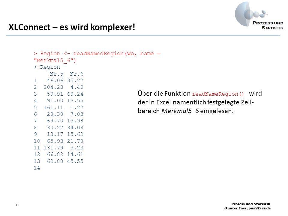Prozess und Statistik Günter Faes, pus@faes.de 12 XLConnect – es wird komplexer! > Region <- readNamedRegion(wb, name =