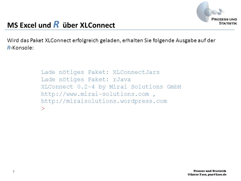 Prozess und Statistik Günter Faes, pus@faes.de 7 MS Excel und R über XLConnect Wird das Paket XLConnect erfolgreich geladen, erhalten Sie folgende Aus