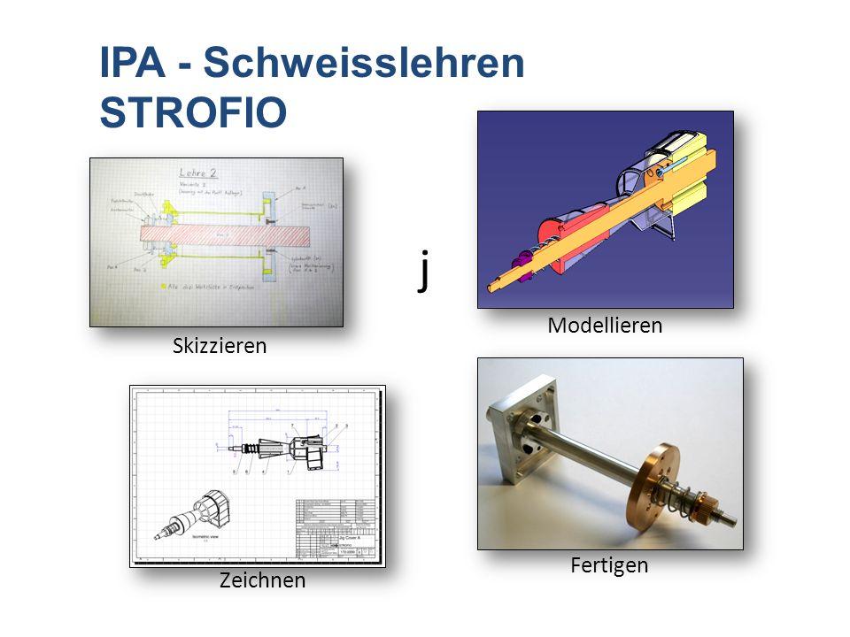 j Skizzieren Modellieren Zeichnen IPA - Schweisslehren STROFIO Fertigen