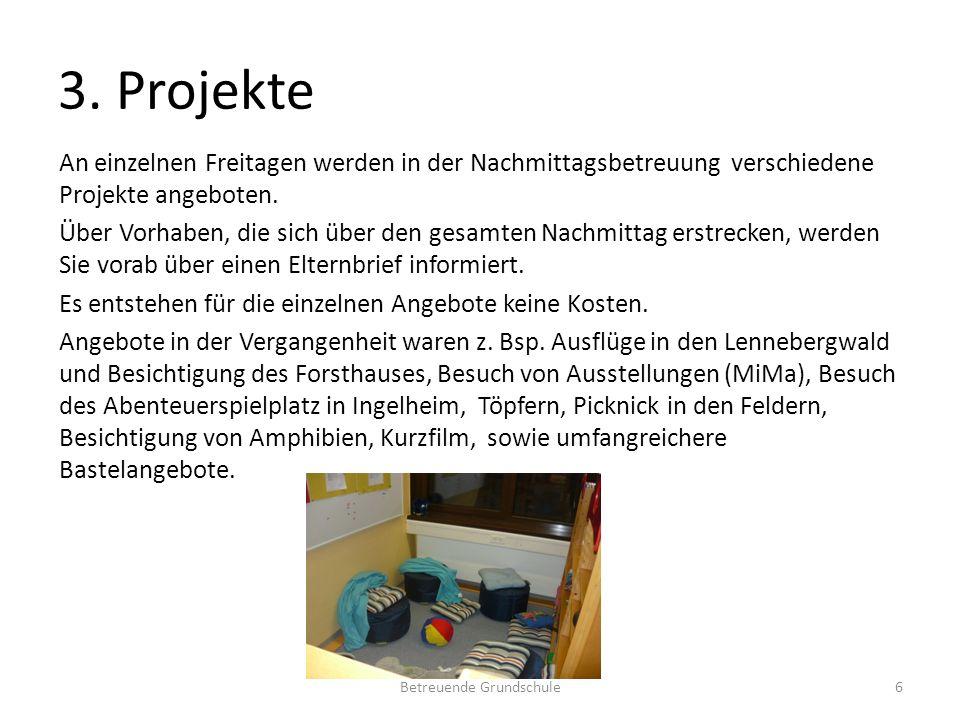 3. Projekte An einzelnen Freitagen werden in der Nachmittagsbetreuung verschiedene Projekte angeboten. Über Vorhaben, die sich über den gesamten Nachm