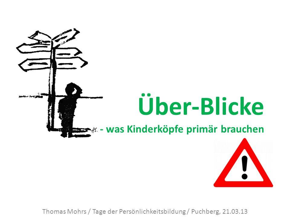 Thomas Mohrs / Tage der Persönlichkeitsbildung / Puchberg, 21.03.13 Über-Blicke - was Kinderköpfe primär brauchen
