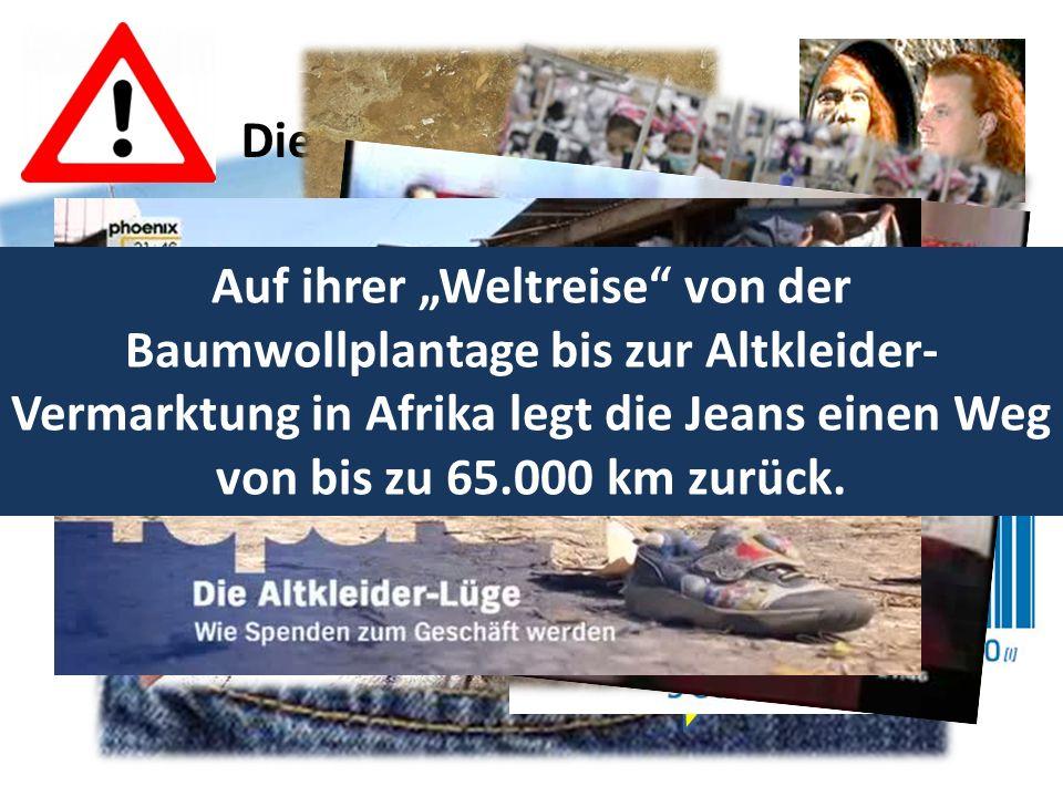 19,99 Die Nahbereichs-Falle Auf ihrer Weltreise von der Baumwollplantage bis zur Altkleider- Vermarktung in Afrika legt die Jeans einen Weg von bis zu