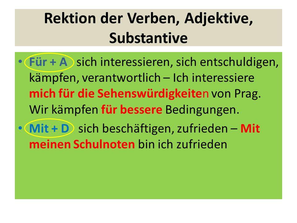 Rektion der Verben, Adjektive, Substantive Für + A sich interessieren, sich entschuldigen, kämpfen, verantwortlich – Ich interessiere mich für die Seh