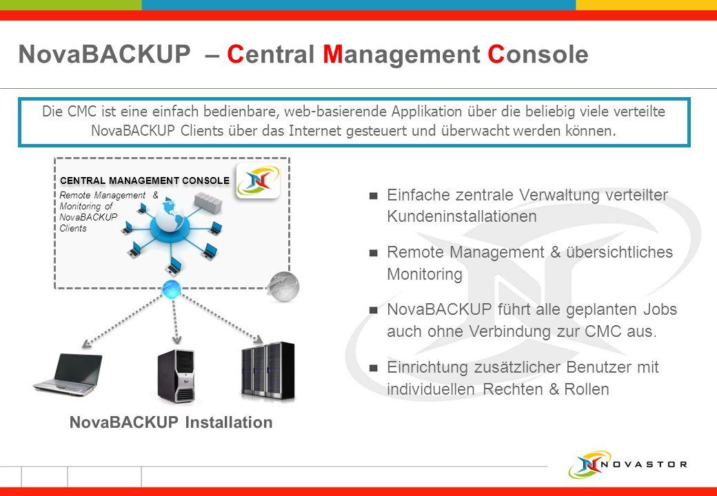 NovaBACKUP – Central Management Console Einfache zentrale Verwaltung verteilter Kundeninstallationen Remote Management & übersichtliches Monitoring No