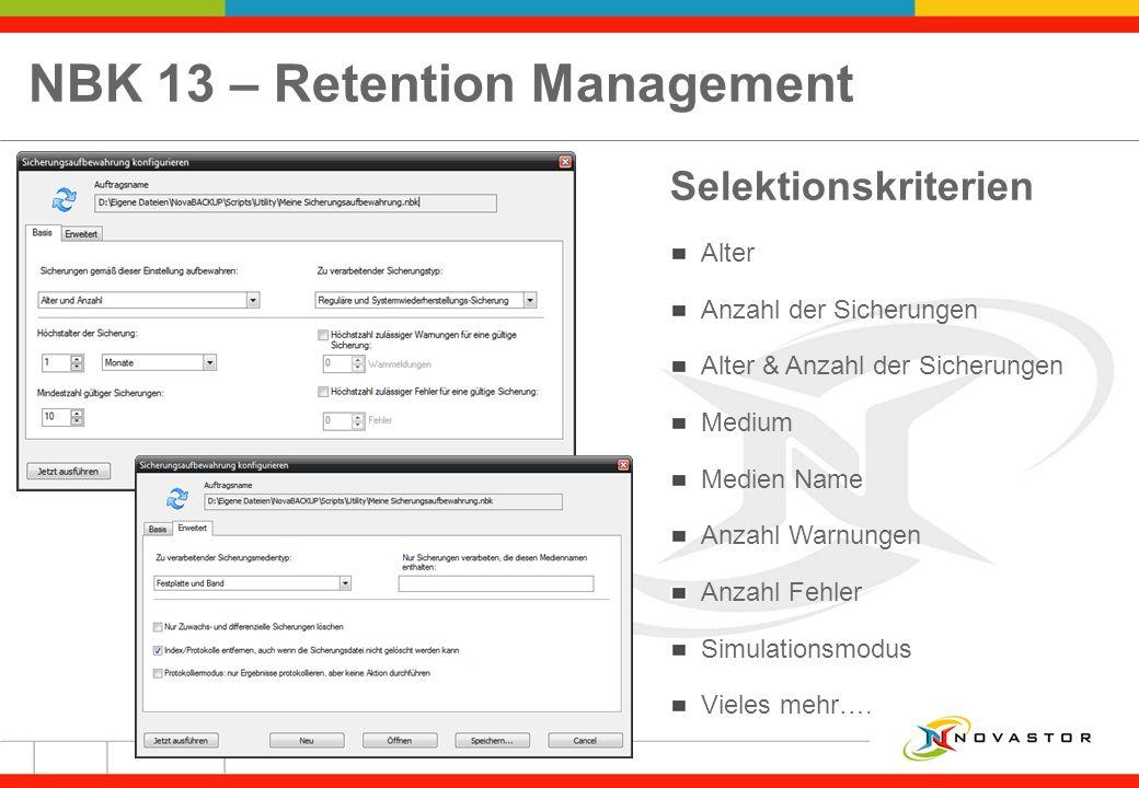 NBK 13 – Retention Management Selektionskriterien Alter Anzahl der Sicherungen Alter & Anzahl der Sicherungen Medium Medien Name Anzahl Warnungen Anza