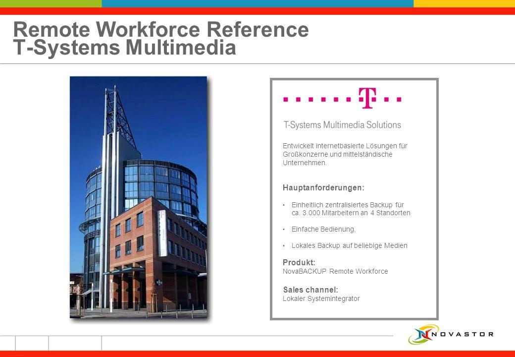 Remote Workforce Reference T-Systems Multimedia Entwickelt internetbasierte Lösungen für Großkonzerne und mittelständische Unternehmen. Hauptanforderu