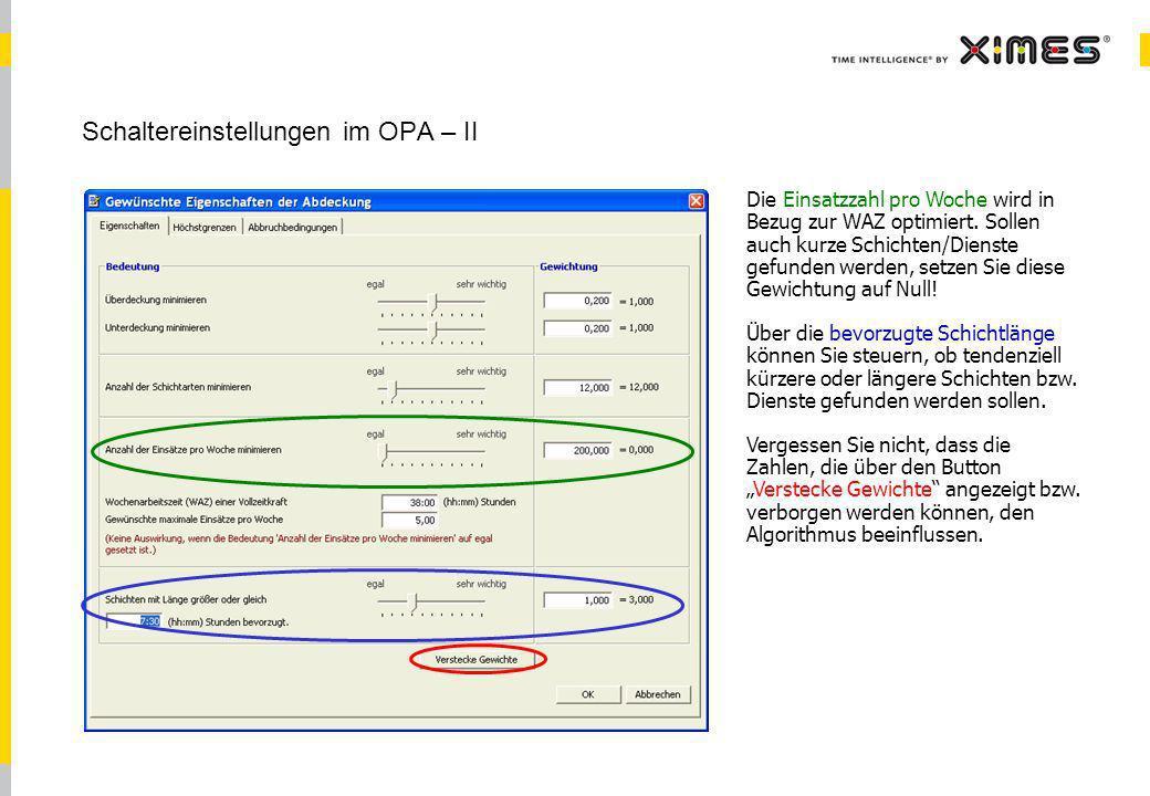 © 2010 XIMES 15 Schaltereinstellungen im OPA – II Die Einsatzzahl pro Woche wird in Bezug zur WAZ optimiert. Sollen auch kurze Schichten/Dienste gefun