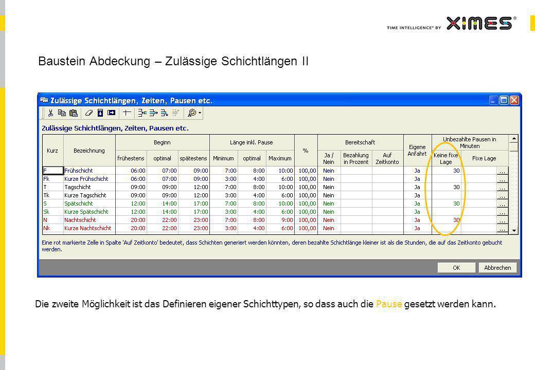 © 2010 XIMES 17 Baustein Abdeckung – Zulässige Schichtlängen II Die zweite Möglichkeit ist das Definieren eigener Schichttypen, so dass auch die Pause gesetzt werden kann.