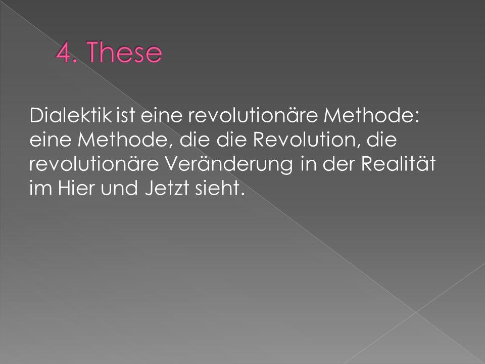 Dialektik ist eine revolutionäre Methode: eine Methode, die die Revolution, die revolutionäre Veränderung in der Realität im Hier und Jetzt sieht.
