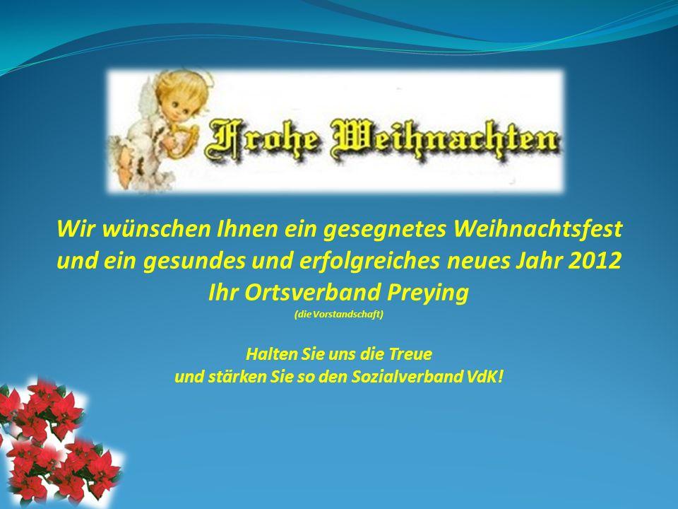 Wir wünschen Ihnen ein gesegnetes Weihnachtsfest und ein gesundes und erfolgreiches neues Jahr 2012 Ihr Ortsverband Preying (die Vorstandschaft) Halte