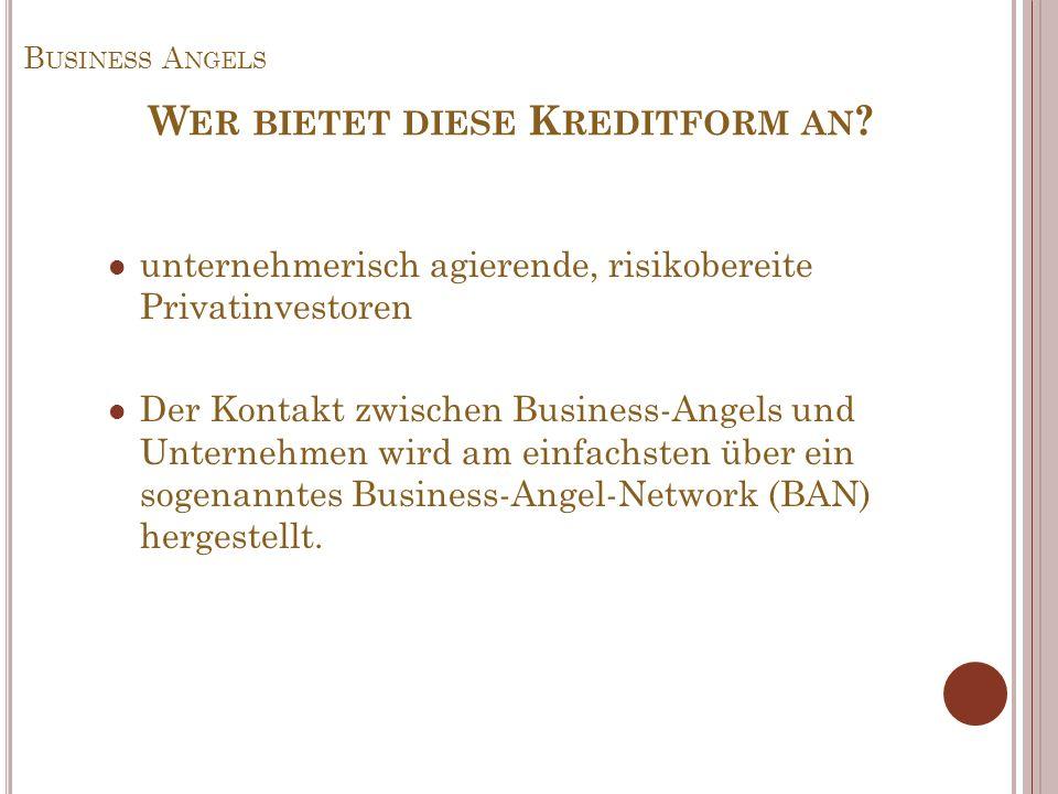 B USINESS A NGELS unternehmerisch agierende, risikobereite Privatinvestoren Der Kontakt zwischen Business-Angels und Unternehmen wird am einfachsten ü