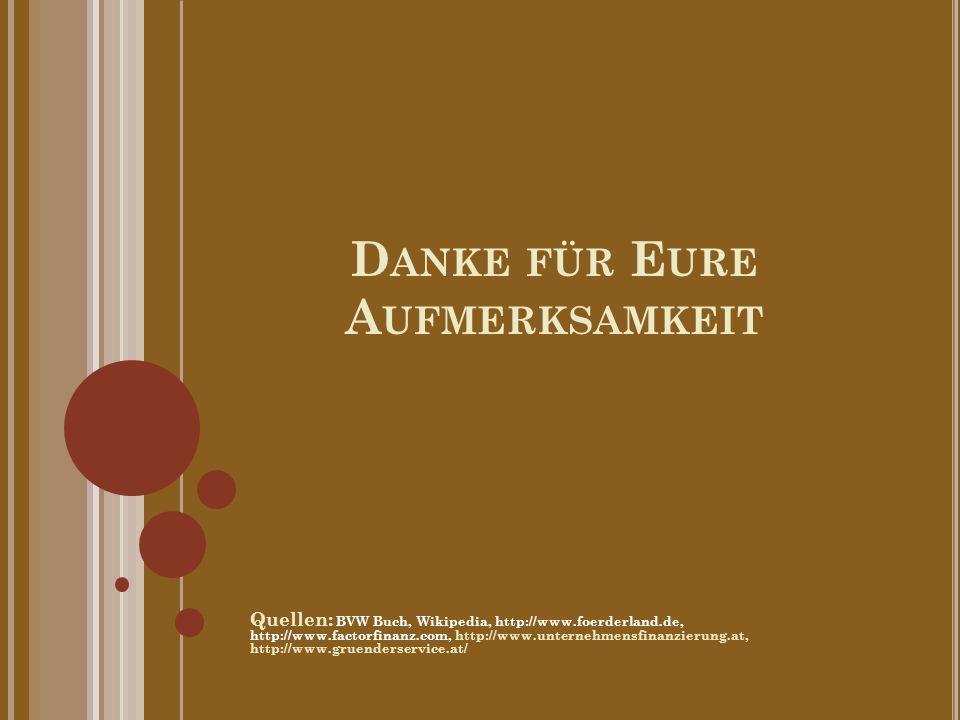 D ANKE FÜR E URE A UFMERKSAMKEIT Quellen: BVW Buch, Wikipedia, http://www.foerderland.de, http://www.factorfinanz.com, http://www.unternehmensfinanzie