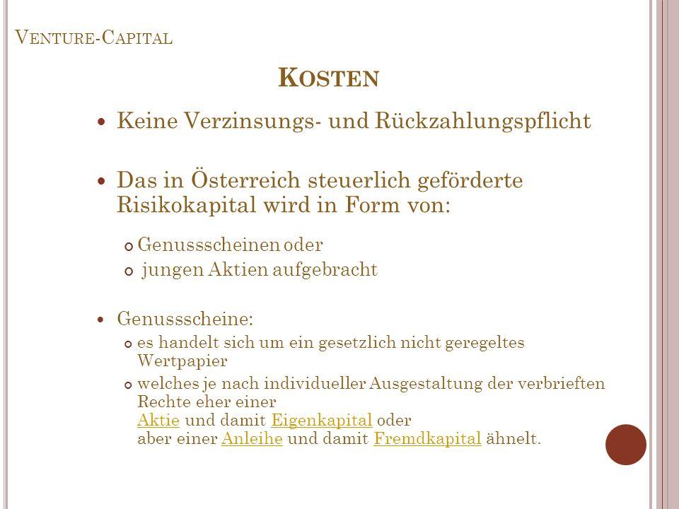 V ENTURE -C APITAL Keine Verzinsungs- und Rückzahlungspflicht Das in Österreich steuerlich geförderte Risikokapital wird in Form von: Genussscheinen o