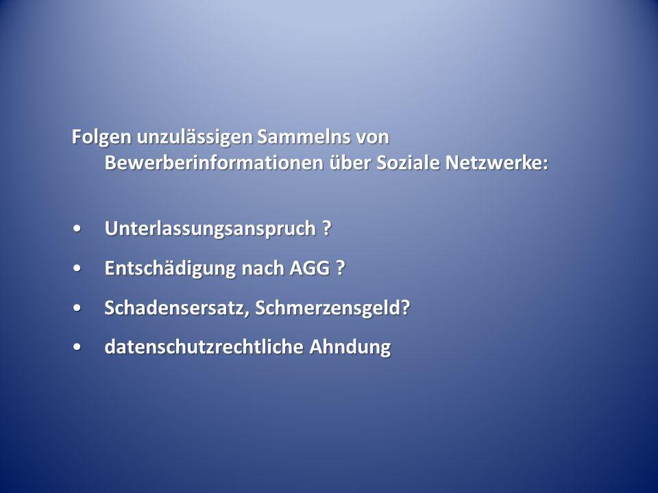 Folgen unzulässigen Sammelns von Bewerberinformationen über Soziale Netzwerke: Unterlassungsanspruch ?Unterlassungsanspruch ? Entschädigung nach AGG ?