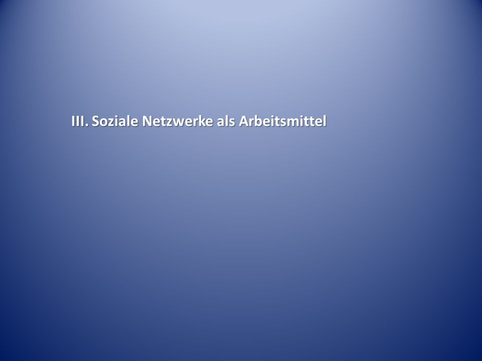 III. Soziale Netzwerke als Arbeitsmittel