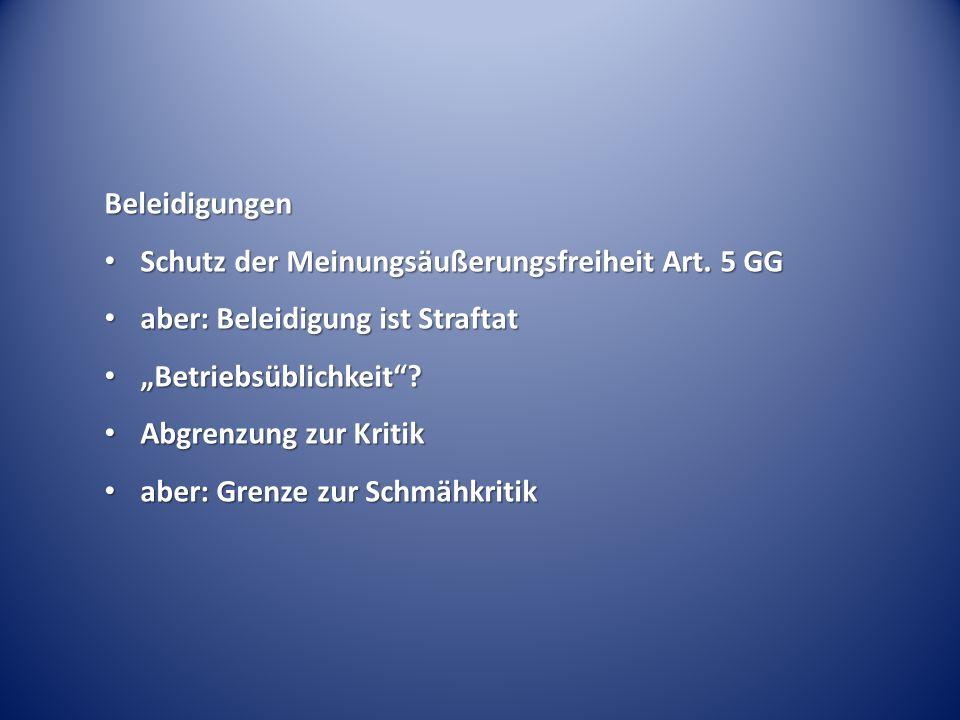 Beleidigungen Schutz der Meinungsäußerungsfreiheit Art. 5 GG Schutz der Meinungsäußerungsfreiheit Art. 5 GG aber: Beleidigung ist Straftat aber: Belei